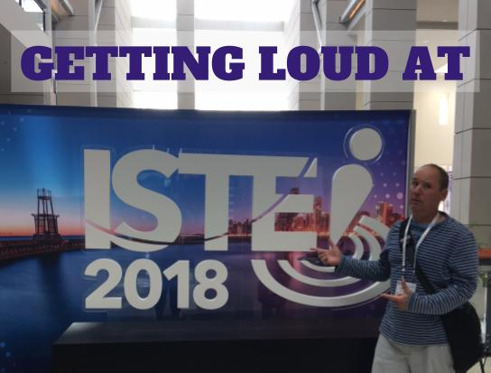 Getting Loud About ISTE 18