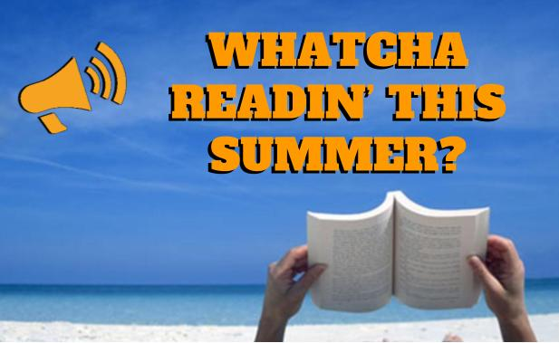 Whatcha Readin' This Summer?