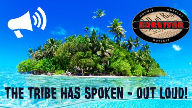 The Tribe Has Spoken – OUTLOUD!